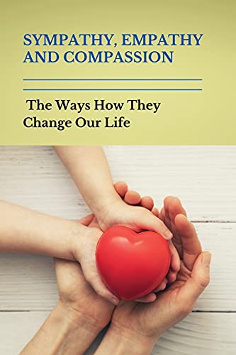 Sympathy, Empathy, And Compassion: The Ways How They Change Our Life: Empathy Definition