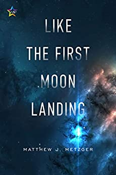 Like the First Moon Landing (Roche Limit Book 1) by [Matthew J. Metzger]