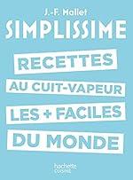 Simplissime - Les recettes au cuit-vapeur les + faciles du monde de Jean-François Mallet