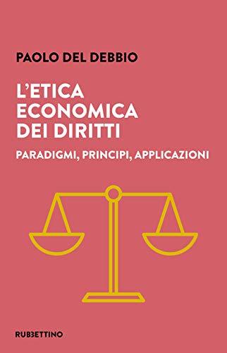L'etica economica dei diritti. Paradigmi, principi, applicazioni