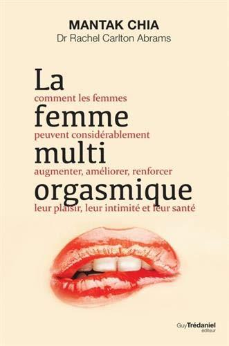 La femme multi-orgasmique : Comment les femmes peuvent considérablement augmenter, améliorer, renforcer leur plaisir, leur intimité et leur santé
