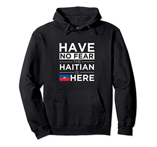 Have No Fear The Haitian is here Pride Proud Haiti Patriotic Pullover Hoodie