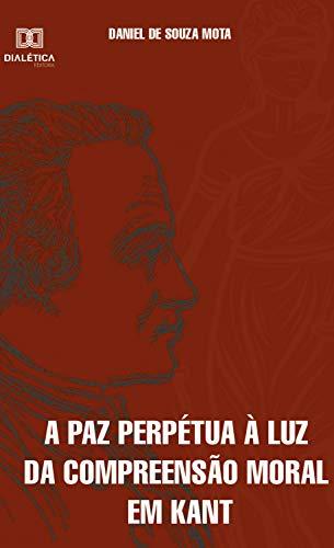A paz perpétua à luz da compreensão moral em Kant