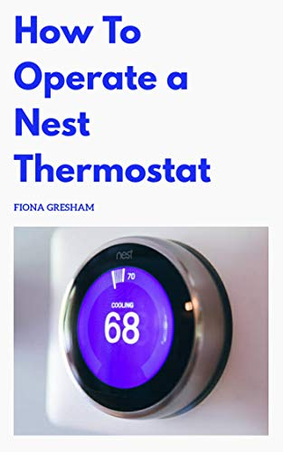 How To Operate a Nest Thermostat (English Edition)
