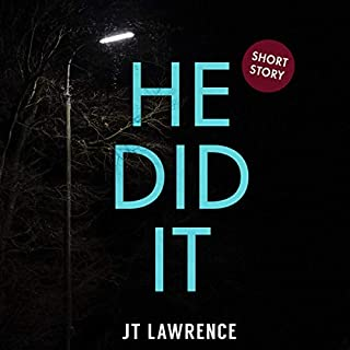 He Did It: A Short Story                   Written by:                                                                                                                                 JT Lawrence                               Narrated by:                                                                                                                                 Roshina Ratnam                      Length: 31 mins     Not rated yet     Overall 0.0