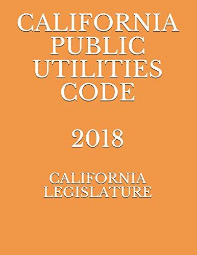 Compare Textbook Prices for CALIFORNIA PUBLIC UTILITIES CODE 2018  ISBN 9781089317753 by LEGISLATURE, CALIFORNIA,NAUMCENKO, EVGENIA