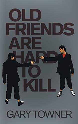 Book: Old Friends Are Hard To Kill by Gary Towner