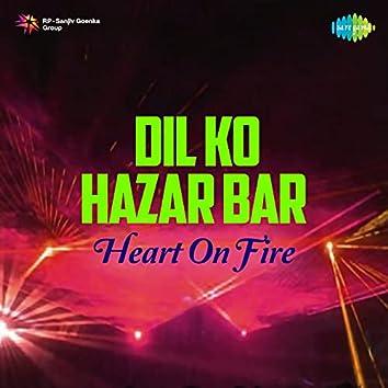 Dil Ko Hazar Bar (Heart On Fire) - Single