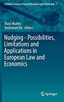 Nudging - Possibilities, Limitations and Applications in European Law and Economics (Economic Analysis of Law in European Legal Scholarship, 3)