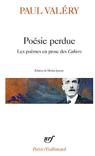 Poesie Perdue: Les poèmes en prose des «Cahiers» (Poesie/Gallimard)
