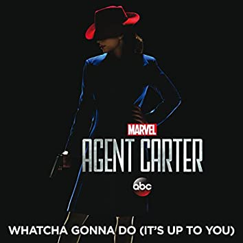 """Whatcha Gonna Do (It's Up to You) (From """"Marvel's Agent Carter (Season 2)"""")"""