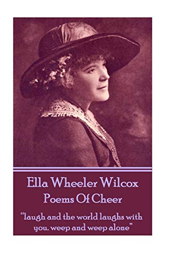 "Ella Wheeler Wilcox's Poems Of Cheer: ""laugh and the world laughs with you. weep and weep alone"""