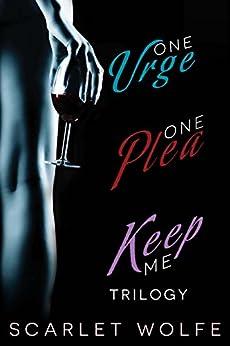 One Urge, One Plea, Keep Me Trilogy: One Urge, One Plea, Keep Me by [Scarlet Wolfe]