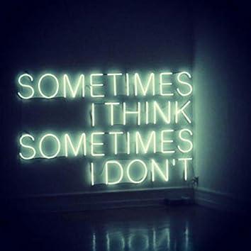 Sometimes I Think, Sometimes I Dont IV