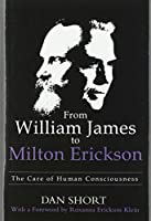 From William James to Milton Erickson: The Care of Human Consciousness