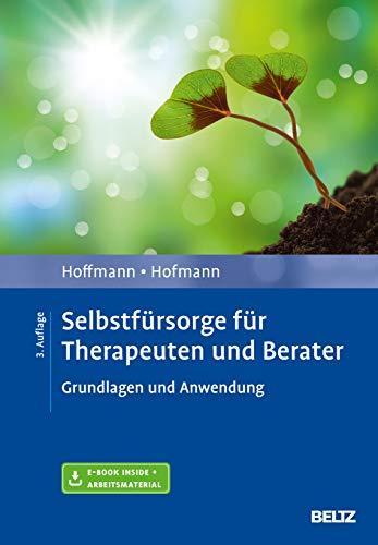 Selbstfürsorge für Therapeuten und Berater: Grundlagen und Anwendung. Mit E-Book inside und Arbeitsmaterial