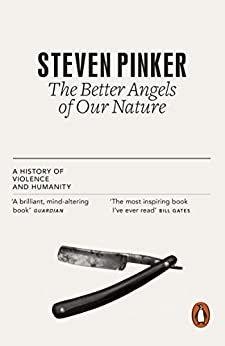 The Better Angels of Our Nature: The Decline of Violence In History And Its Causes by [Steven Pinker]