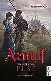 Arnulf. Der Herr der Elbe: Historischer Roman