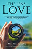 THE LENS OF LOVE: A Fresh Perspective on Increasing Intimacy with God, Enhancing Relationships, and Discovering Contentment