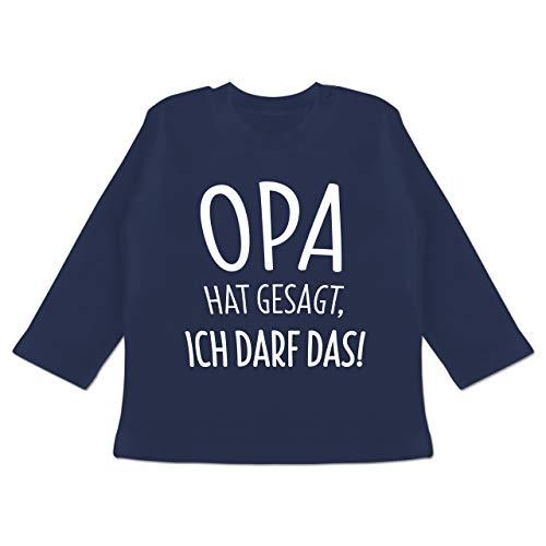 Sprüche Baby - Opa hat gesagt ich darf das - 12/18 Monate - Navy Blau - BZ11_Baby_Shirt_Langarm - BZ11 - Baby T-Shirt Langarm
