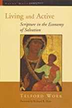 Living and Active: Scripture in the Economy of Salvation: Scripture in the Economy of Salvation / Telford Work. (Sacra Doctrina: Christian Theology for a Postmodern Age)