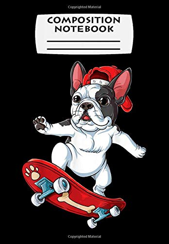Composition Notebook: French Bulldog Skateboard Dog Skater Skateboarding, Journal 6 x 9, 100 Page Blank Lined Paperback Journal/Notebook