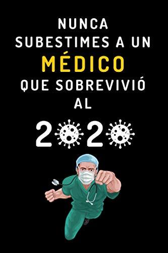 Nunca Subestimes A Un Médico Que Sobrevivió Al 2020: Cuaderno De Anotaciones Ideal Para Regalar A Médicos - 120 Páginas