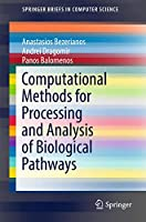 Computational Methods for Processing and Analysis of Biological Pathways 3319538675 Book Cover
