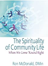 The Spirituality of Community Life: When We Come 'Round Right (Haworth Series in Chaplaincy)