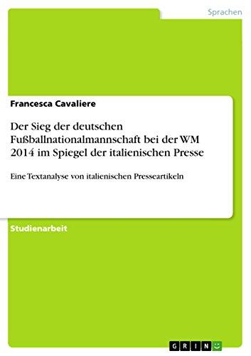 Der Sieg der deutschen Fußballnationalmannschaft bei der WM 2014 im Spiegel der italienischen Presse: Eine Textanalyse von italienischen Presseartikeln