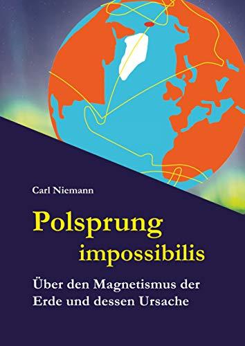 Polsprung impossibilis: Über den Magnetismus der Erde und dessen Ursache