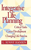 Integrative Life Planning: Critical Tasks for Career Development and Changing Life Patterns (Higher and Adult Education)
