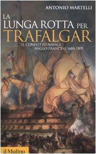 La lunga rotta per Trafalgar. Il conflitto navale anglo-francese 1688-1805