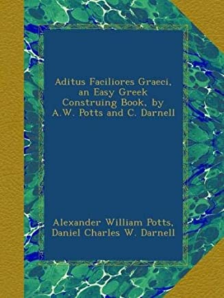 Aditus Faciliores Graeci, an Easy Greek Construing Book, by A.W. Potts and C. Darnell