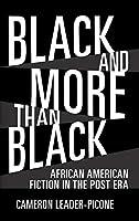 Black and More Than Black: African American Fiction in the Post Era (Margaret Walker Alexander in African American Studies)