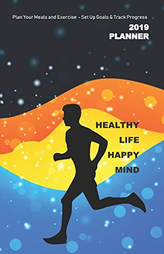 2019 Planner Plan Your Meals and Exercise  - Set Up Goals & Track Progress: Man Running - Healthy Life Happy Mind