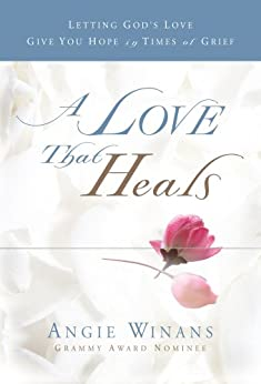 A Love that Heals: Letting God's Love Give You Hope in Times of Grief by [Angie Winans]
