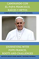 Caminando Con El Papa Francisco. Raíces Y Retos / Journeying with Pope Francis. Roots and Challenges.