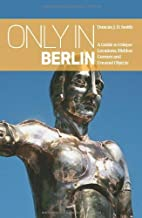 """Only in Berlin: A Guide to Unique Locations, Hidden Corners & Unusual Objects (""""Only in"""" Guides)"""