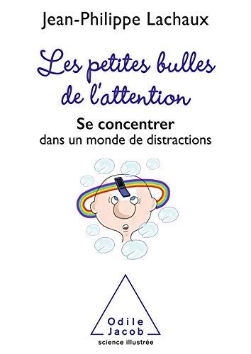 Les petites bulles de l'attention: Se concentrer dans un monde de distractions (OJ.SCIENCES)