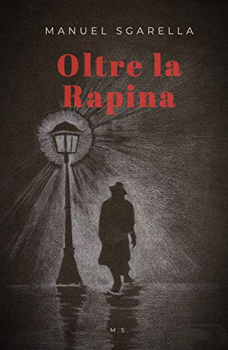 Oltre la rapina eBook: Sgarella, Manuel, S., M.: Amazon.it: Kindle Store