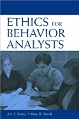 Ethics for Behavior Analysts (text only) by J. S. Bailey,M. R. Burch Paperback