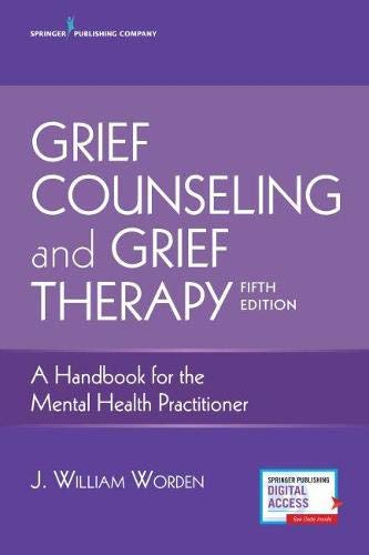 Worden, J: Grief Counseling and Grief Therapy: A Handbook for the Mental Health Practitioner