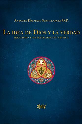 La idea de Dios y la verdad: Idealismo y materialismo en crítica (Spanish Edition)