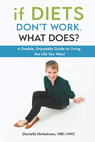 Compare Textbook Prices for If Diets Don't Work, What Does?: A Doable, Enjoyable Guide to Living the Life You Want  ISBN 9798721077487 by Dinkelman, Danielle