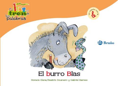 El burro Blas: Un cuento con la B (Castellano - A Partir De 3 Años - Libros Didácticos - El Tren De Las Palabras nº 2)