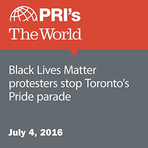Black Lives Matter Protesters Stop Toronto's Pride Parade audiobook cover art