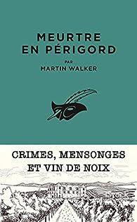 Une enquête de Bruno Courrèges, tome 1 : Meurtre en Périgord par Martin Walker