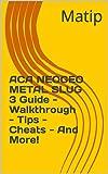 ACA NEOGEO METAL SLUG 3 Guide - Walkthrough - Tips - Cheats - And More! (English Edition)