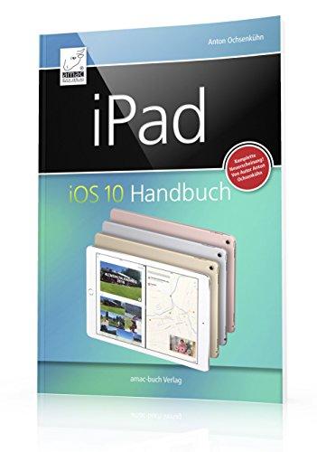 iPad iOS 10 Handbuch: für iPad, iPad Pro, iPad Air & iPad mini